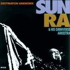 Sun Ra & His Omniverse Arkestra - Destination Unknown