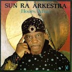 Sun Ra Arkestra - Hours After