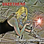 Sweethead - The Great Disruptors