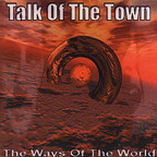 Talk Of The Town - The Ways Of The World