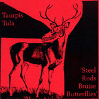 Taurpis Tula - Steel Rods Bruise Butterflies
