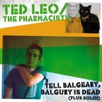 Ted Leo / Pharmacists - Tell Balgeary, Balgury Is Dead (Plus Solo!)