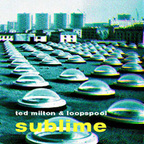 Ted Milton & Loopspool - Sublime