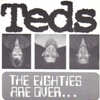 Teds - The Eighties Are Over...