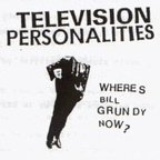 Television Personalities - Wheres Bill Grundy Now?