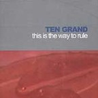 Ten Grand - This Is The Way To Rule