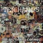 Ten Hands - The Big One Is Coming