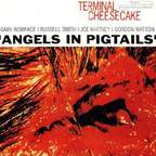 Terminal Cheesecake - Angels In Pigtails
