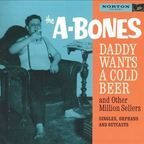 The A-Bones - Daddy Wants A Cold Beer And Other Million Sellers