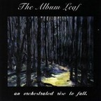 The Album Leaf - An Orchestrated Rise To Fall.