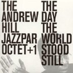 The Andrew Hill Jazzpar Octet + 1 - The Day The World Stood Still