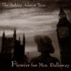 The Ashley Adams Trio - Flowers For Mrs. Dalloway