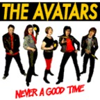 The Avatars - Never A Good Time