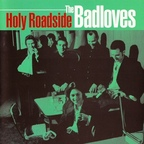 The Badloves - Holy Roadside