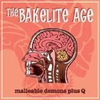 The Bakelite Age - Malleable Demons Plus Q
