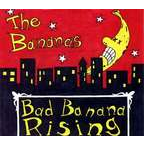 The Bananas - Bad Banana Rising