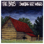 The Bats (NZ) - Smoking Her Wings
