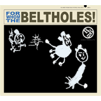 The Beltholes - For Whom The Beltholes!