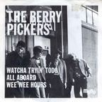 The Berry Pickers - Whatcha Tryin' Todo