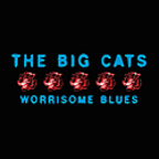 The Big Cats - Worrisome Blues