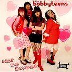 The Bobbyteens - Not So Sweet