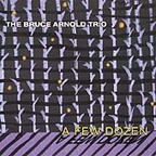 The Bruce Arnold Trio - A Few Dozen