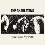 The Charlatans (UK) - You Cross My Path