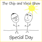 The Chip And Vince Show - Special Day