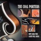 The Coal Porters - How Dark This Earth Will Shine