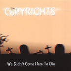 The Copyrights - We Didn't Come Here To Die