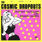 The Cosmic Dropouts - Crashed Cadillacs And Broken Hearts
