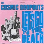 The Cosmic Dropouts - Let's Go To The Beach