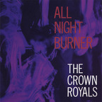 The Crown Royals - All Night Burner