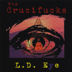 The Crucifucks - L.D. Eye