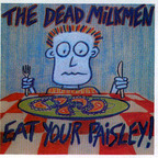 The Dead Milkmen - Eat Your Paisley!