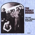 The Deadly Snakes - I'm Not Your Soldier Anymore