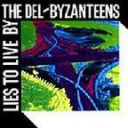 The Del-Byzanteens - Lies To Live By