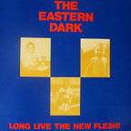 The Eastern Dark - Long Live The New Flesh!