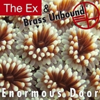 The Ex & Brass Unbound - Enormous Door