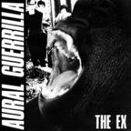 The Ex - Aural Guerrilla