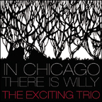 The Exciting Trio - In Chicago There is Willy