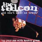 The Falcon - God Don't Make No Trash · Up Your Ass With Broken Glass