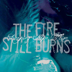The Fire Still Burns - Keeping Hope Alive