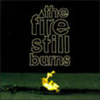 The Fire Still Burns - s/t