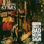 The Flaming Stars - Born Under A Bad Neon Sign