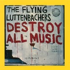 The Flying Luttenbachers - Destroy All Music
