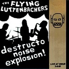 The Flying Luttenbachers - Destructo Noise Explosion! · Live At WNUR 2-6-92