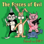 The Forces Of Evil - Friend Or Foe?