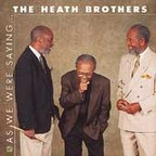 The Heath Brothers - As We Were Saying...