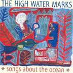 The High Water Marks - Songs About The Ocean